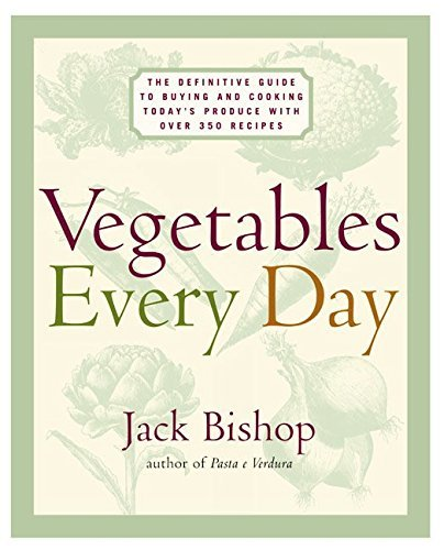 Jack Bishop Vegetables Every Day The Definitive Guide To Buying And Cooking Today'