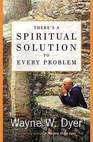 Wayne W. Dyer There's A Spiritual Solution To Every Problem