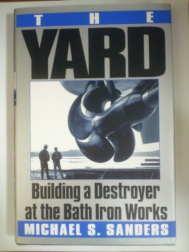 Michael S. Sanders The Yard Building A Destroyver At The Bath Iron Works