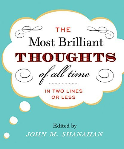 John M. Shanahan The Most Brilliant Thoughts Of All Time (in Two Li