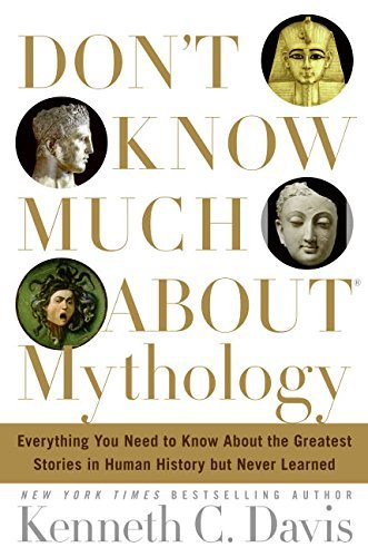 Kenneth C. Davis Don't Know Much About Mythology Everything You Need To Know About The Greatest St