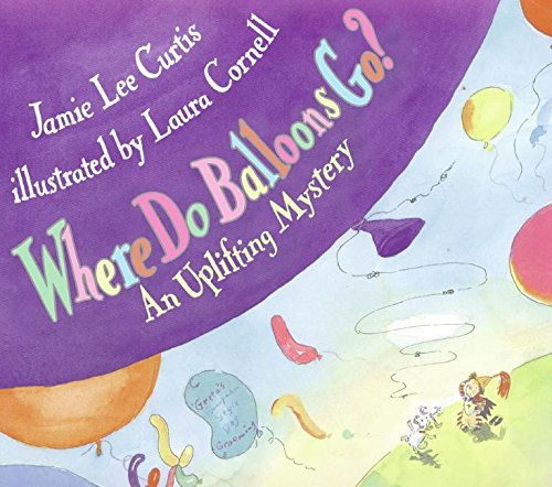 Jamie Lee Curtis Where Do Balloons Go? An Uplifting Mystery [with Reusable Stickers & 2
