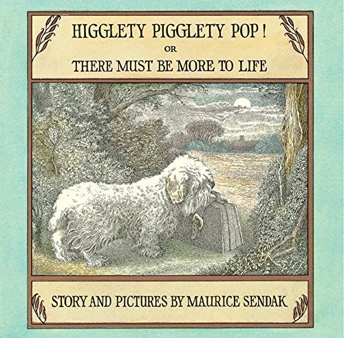 Maurice Sendak Higglety Pigglety Pop! Or There Must Be More To Life