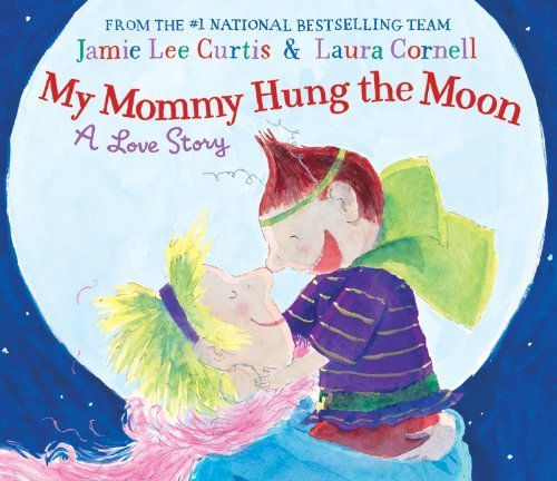 Jamie Lee Curtis My Mommy Hung The Moon