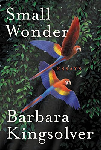 Barbara Kingsolver Small Wonder Essays