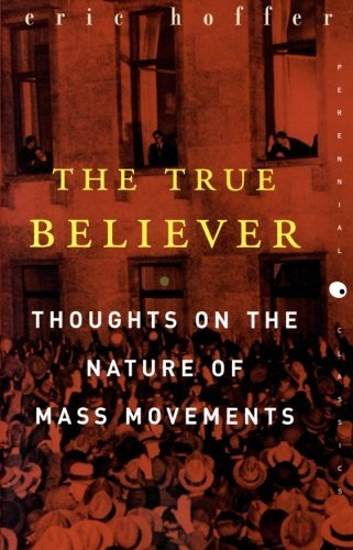 Eric Hoffer The True Believer Thoughts On The Nature Of Mass Movements