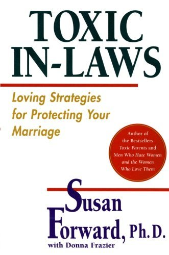 Susan Forward Toxic In Laws Loving Strategies For Protecting Your Marriage