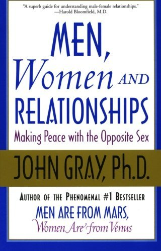 John Gray Men Women And Relationships Making Peace With The Opposite Sex