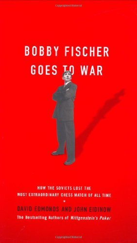David Edmonds & John Eidinow Bobby Fischer Goes To War How The Soviets Lost The Most Extraordinary Chess Match Of All Time