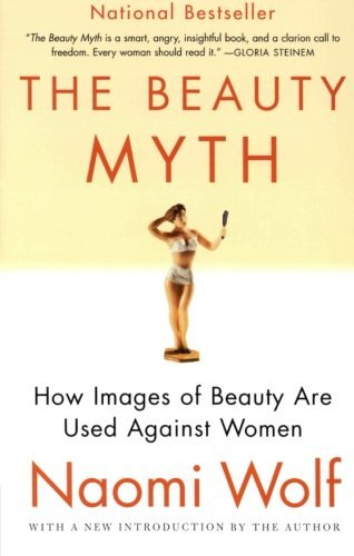 Naomi Wolf The Beauty Myth How Images Of Beauty Are Used Against Women