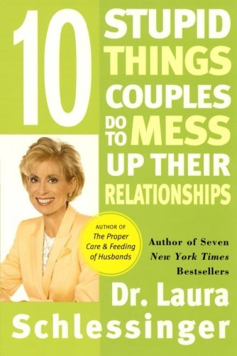 Dr Laura Schlessinger Ten Stupid Things Couples Do To Mess Up Their Rela Quill