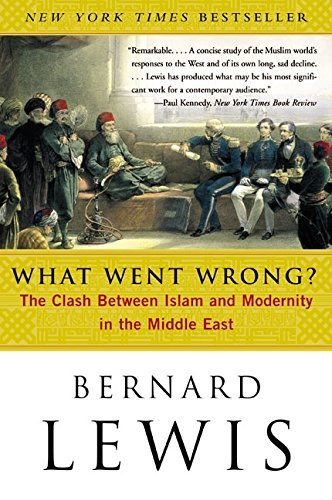 Bernard W. Lewis What Went Wrong? The Clash Between Islam And Modernity In The Midd