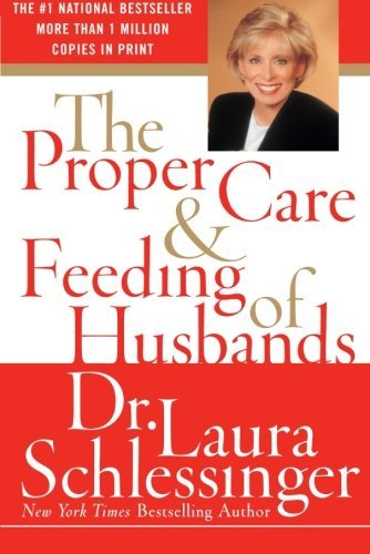 Dr Laura Schlessinger The Proper Care And Feeding Of Husbands