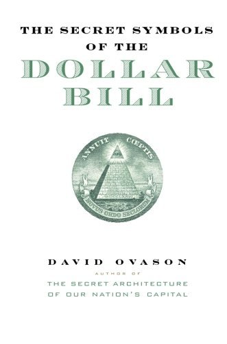 David Ovason The Secret Symbols Of The Dollar Bill A Closer Look At The Hidden Magic And Meaning Of