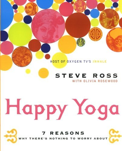Steve Ross Happy Yoga 7 Reasons Why There's Nothing To Worry About
