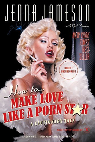 Jenna Jameson How To Make Love Like A Porn Star A Cautionary Tale