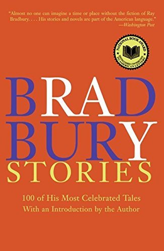Ray Bradbury Bradbury Stories 100 Of His Most Celebrated Tales Perennial