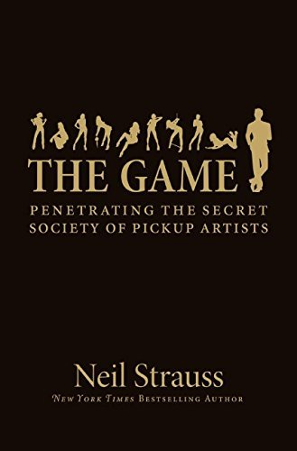 Neil Strauss The Game Penetrating The Secret Society Of Pickup Artists