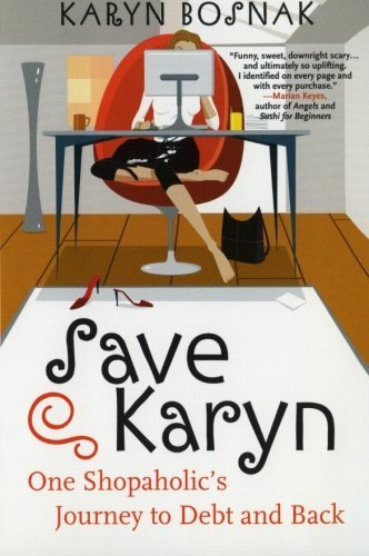 Karyn Bosnak Save Karyn One Shopaholic's Journey To Debt And Back
