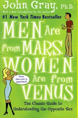 John Gray Men Are From Mars Women Are From Venus The Classic Guide To Understanding The Opposite S