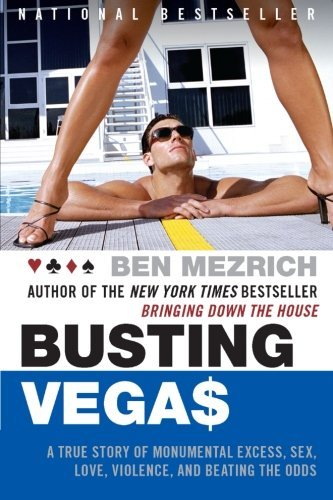 Ben Mezrich Busting Vegas A True Story Of Monumental Excess Sex Love Vio