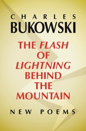 Charles Bukowski The Flash Of Lightning Behind The Mountain New Poems