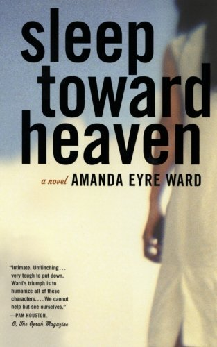 Amanda Eyre Ward Sleep Toward Heaven