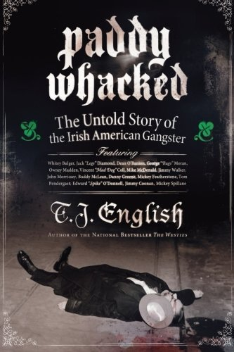 T. J. English Paddy Whacked The Untold Story Of The Irish American Gangster