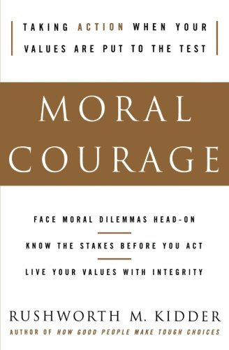Rushworth M. Kidder Moral Courage