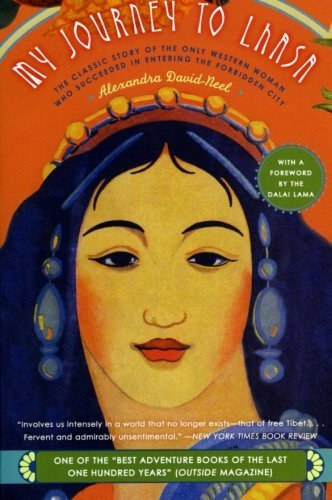 Alexandra David Neel My Journey To Lhasa The Classic Story Of The Only Western Woman Who S