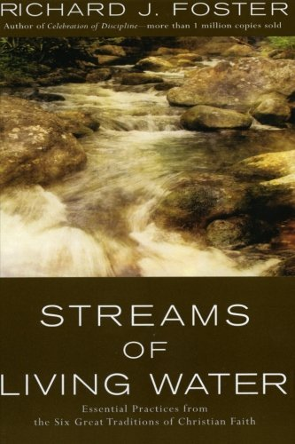 Richard J. Foster Streams Of Living Water Essential Practices From The Six Great Traditions Revised