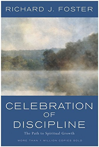 Richard J. Foster Celebration Of Discipline The Path To Spiritual Growth 0025 Edition;anniversary