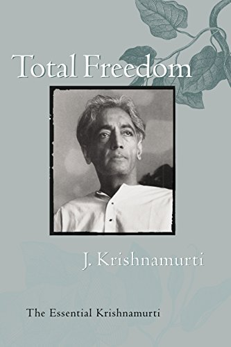 Jiddu Krishnamurti Total Freedom The Essential Krishnamurti