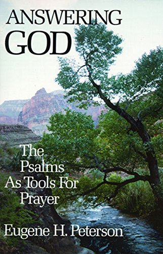 Eugene H. Peterson Answering God The Psalms As Tools For Prayer