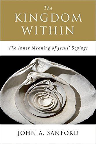 John A. Sanford The Kingdom Within The Inner Meaning Of Jesus' Sayings Revised
