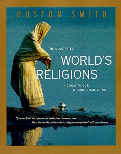Huston Smith The Illustrated World's Religions Guide To Our Wisdom Traditions A