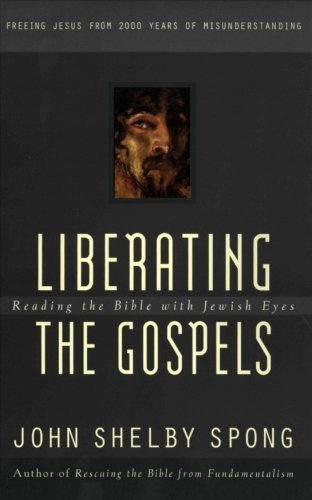 John Shelby Spong Liberating The Gospels Reading The Bible With Jewish Eyes