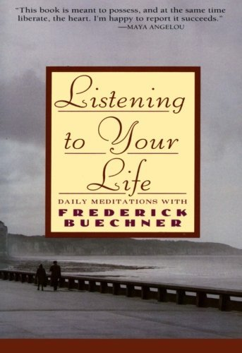 Frederick Buechner Listening To Your Life Daily Meditations With Frederick Buechner