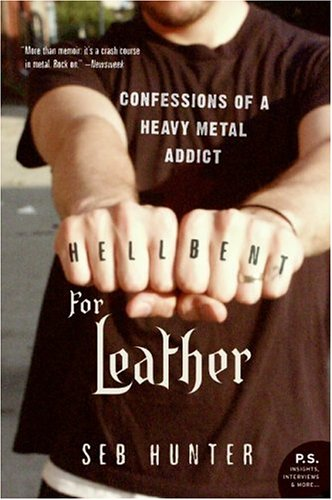 Seb Hunter Hell Bent For Leather Confessions Of A Heavy Metal Addict