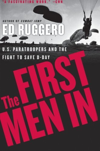 Ed Ruggero The First Men In Us Paratroopers And The Fight To Save D Day