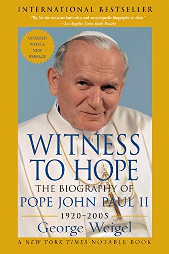 George Weigel Witness To Hope The Biography Of Pope John Paul Ii