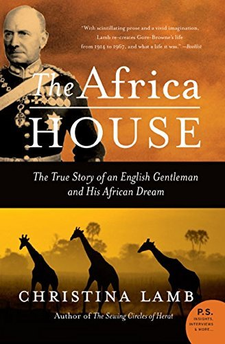Christina Lamb Africa House The The True Story Of An English Gentleman And His Af
