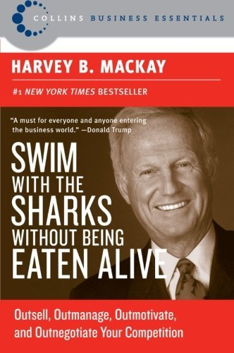 Harvey B. Mackay Swim With The Sharks Without Being Eaten Alive Outsell Outmanage Outmotivate And Outnegotiate