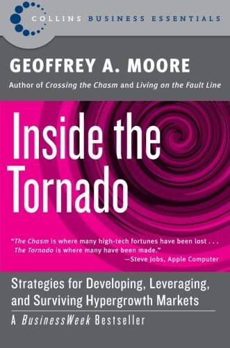 Geoffrey A. Moore Inside The Tornado Strategies For Developing Leveraging And Surviv