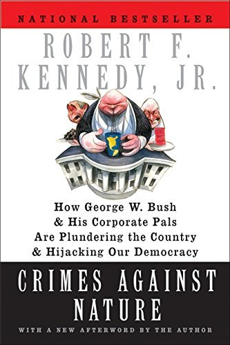 Robert F. Kennedy Crimes Against Nature How George W. Bush And His Corporate Pals Are Plu