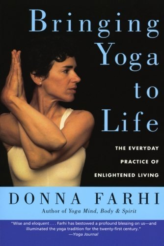 Donna Farhi Bringing Yoga To Life The Everyday Practice Of Enlightened Living