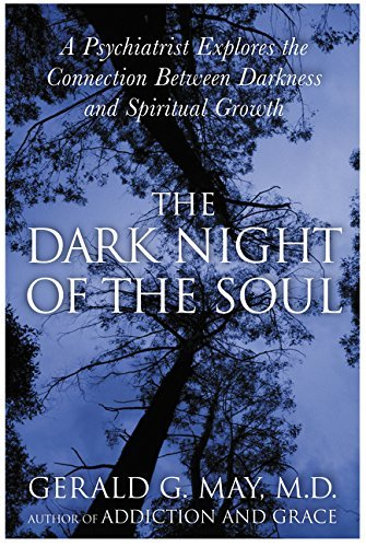 Gerald G. May The Dark Night Of The Soul A Psychiatrist Explores The Connection Between Da