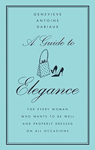 Genevieve Antoine Dariaux A Guide To Elegance For Every Woman Who Wants To Be Well And Properly
