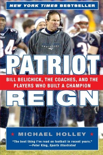 Michael Holley Patriot Reign Bill Belichick The Coaches And The Players Who