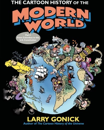 Larry Gonick The Cartoon History Of The Modern World Part 1 From Columbus To The U.S. Constitution